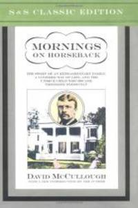 Mornings on Horseback: The Story of an Extraordinary Family, a Vanished Way of Life and the Unique Child Who Became Theodore Roosevelt by David McCullough - Hardcover - 2001-04-07 - from Books Express and Biblio.co.uk