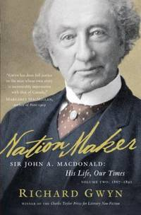 Nation Maker : Sir John A. MacDonald - His Life, Our Times