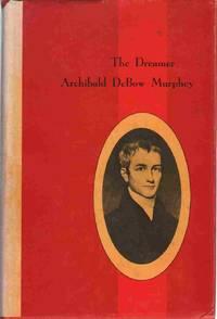 THE DREAMER ARCHIBALD DEBOW MURPHEY 1777-1832