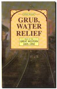 Grub, Water & Relief  Tales of the Great Western 1835-1892