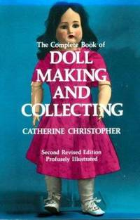 The Complete Book of Doll Making and Collecting