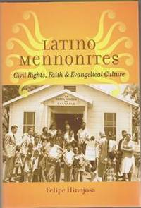 Latino Mennonites: Civil Rights, Faith & Evangelical Culture by  Felipe Hinojosa - Hardcover - 2014 - from Lancaster Mennonite Historical Society Book and Museum Store and Biblio.com