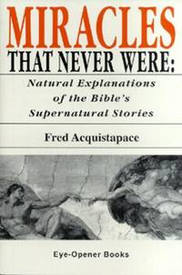 Miracles That Never Were: Natural Explanations of the Bible's Supernatural Stories