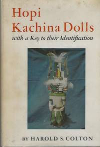 Hopi Kachina Dolls with a Key to their Identification by  Harold S Colton - Hardcover - 1964 - from Books of Aurora, Inc. and Biblio.com