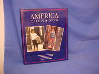 America: Then & Now Great Old Photographs of America's Life and Times-And How Those Same Scenes Look Today