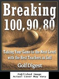 image of Breaking 100, 90, 80: Taking Your Game to the Next Level with the Best Teachers in Golf
