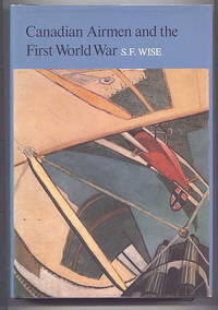 CANADIAN AIRMEN AND THE FIRST WORLD WAR.  THE OFFICIAL HISTORY OF THE ROYAL CANADIAN AIR FORCE....