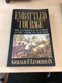 Embattled Courage. The Experience of Combat in the American Civil War