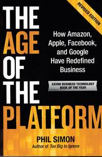 The Age of the Platform  How Amazon, Apple, Facebook, and Google Have Redefined Business