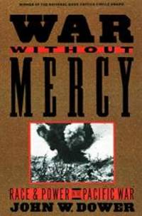 War Without Mercy: Race and Power in the Pacific War by John W. Dower - Paperback - 1987-02-06 - from Books Express and Biblio.com