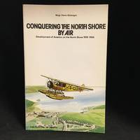 Conquering the North Shore by Air; Development of Aviation on the North Shore 1919-1954 (Originally published as avion a la conquete de la Cote-Nord.)