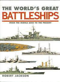 image of THE WORLD'S GREAT BATTLESHIPS: FROM THE MIDDLE AGES TO THE PRESENT.