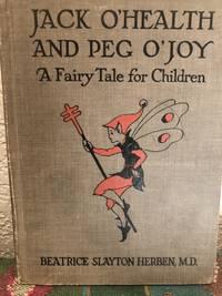 Jack O'Health and Peg O'Joy A Fairy Tale