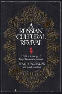 A Russian Cultural Revival: A Critical Anthology Of Emigre Literature Before 1939
