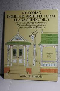 Victorian Domestic Architectural Plans and Details 734 Scale Drawings of  Doorways, Windows, Staircases, Moldings, Cornices, and Other Elements (V.  1)