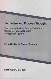 Feminism and Process Thought: the Harvard Divinity School-Claremont Center  for Process Studies Symposium Papers