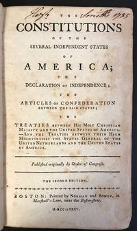 The CONSTITUTIONS OF THE SEVERAL INDEPENDENT STATES OF AMERICA; THE DECLARATION of INDEPENDENCE; The Articles of Confederation between The Said States; The Treaties between his most Christian Majesty and the United States of America.-AND The Treaties Between Their High Mightinesses The States General of the United Netherlands and the United States of America.  Published originally by Order of Congress.