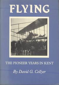 Flying: The Pioneer Years in Kent