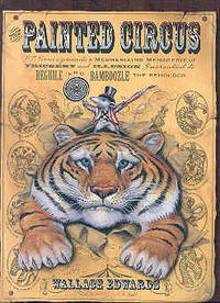 The Painted Circus: P.T. Vermin Presents a Mesmerizing Menagerie of Trickery and Illusion Guaranteed to Beguile and Bamboozle the Beholder!