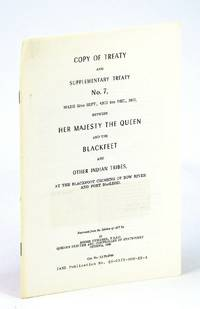 Copy of Treaty and Supplementary Treaty No. 7 (Seven), Made 22nd Sept., And 4th Dec., 1877 Between Her Majesty the Queen and the Blackfeet and Other Indian Trives, at the Blackfoot Crossing of Bow River and Fort MacLeod by  James F.; Meanxkistomach  Charles E.; Macleod - Reprint - 1966 - from RareNonFiction.com and Biblio.com