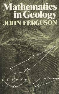 Mathematics in Geology. by John Ferguson - Paperback - First Ed thus, so stated.   - 1988. - from Black Cat Hill Books and Biblio.com