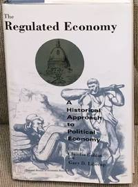 image of The Regulated Economy, a Historical Approach to Political Economy