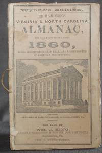 image of WYNNE'S EDITION. RICHARDSON'S VIRGINIA AND NORTH CAROLINA ALMANAC FOR THE YEAR OF OUR LORD 1860, Being Bissextile, or Leap Year, the  Eighty-Fourth of American Independence.