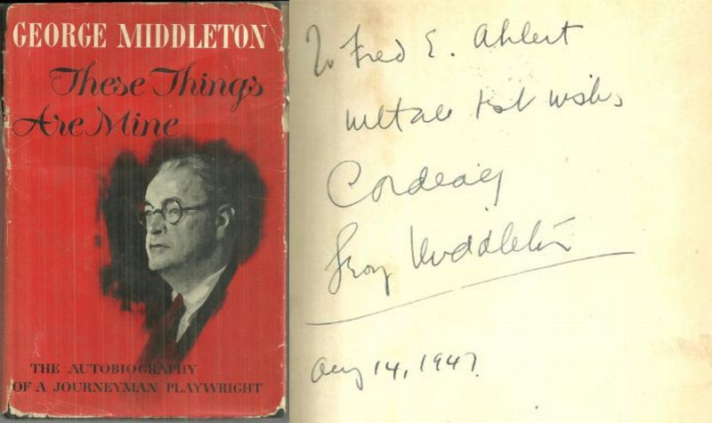THESE THINGS ARE MINE The Autobiography of a Journeyman Playwright, Middleton, George