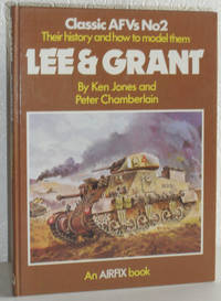 Lee & Grant - Classic AFVs No2: Their History and How to Model Them