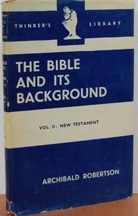 THE BIBLE AND ITS BACKGROUND Vol. II: New Testament by  Archibald Robertson - Hardcover - 1949 - from The Old Bookshelf and Biblio.com