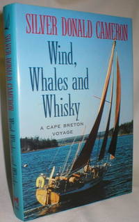 Wind, Whales, and Whiskey; A Cape Breton Voyage by  Silver Donald Cameron - Hardcover - 1991 - from Dave Shoots, Bookseller and Biblio.com
