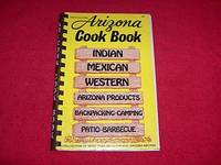 Arizona Cook Book : Indian, Mexican, Western, Arizona Products, Backpack Camping, Patio-Barbecue