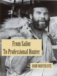 From Sailor to Professional Hunter by  John Northcote - Signed First Edition - 1997 - from Trophy Room Books and Biblio.com