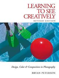 Learning to See Creatively: Design  Color & Composition in Photography Updated Edition