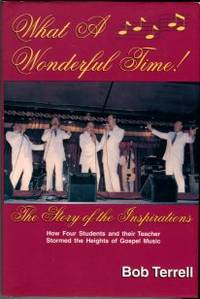 image of What A Wonderful Time! The Story Of The Inspirations Or How Four Students And Their Teacher Stormed The Heights Of Gospel Music