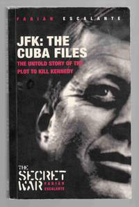 JFK: The Cuba Files The Untold Story of the Plot to Kill Kennedy