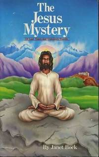 The Jesus Mystery. Of Lost Years and Unknown Travels
