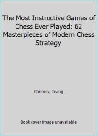 image of The Most Instructive Games of Chess Ever Played: 62 Masterpieces of Modern Chess Strategy
