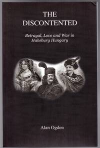 The Discontented : Betrayal, Love and War in Habsburg Hungary  (SIGNED COPY)