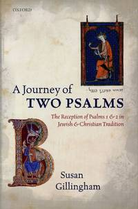 A Journey of Two Psalms; The Reception of Psalms 1 and 2 in Jewish and Christian Tradition by GILLINGHAM, SUSAN - 2013