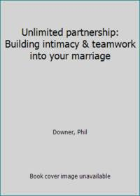Unlimited partnership: Building intimacy & teamwork into your marriage
