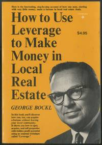 How to Use Leverage to Make Money in Local Real Estate by  George BOCKL - First Edition - 1965 - from Between the Covers- Rare Books, Inc. ABAA (SKU: 181088)