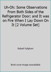 image of Uh-Oh: Some Observations From Both Sides of the Refrigerator Door; and It was on Fire When I Lay Down On It [2 Volume Set]