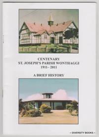 CENTENARY ST. JOSEPH'S PARISH WONTHAGGI 1911-2011. A Brief History