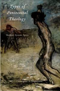 image of Types of Pentecostal Theology; Method, System, Spirit