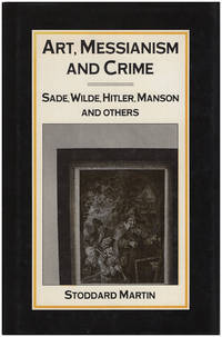 Art, Messianism, and Crime: A Study of Antinomianism in Modern Literature and Lives