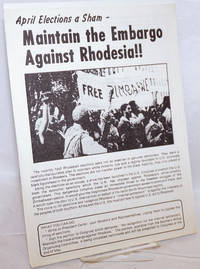 April elections a sham - Maintain the embargo against Rhodesia [handbill]
