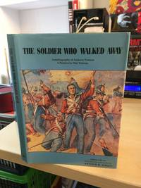 The Soldier Who Walked Away. Autobiography of Andrew Pearson. A Peninsular War Veteran
