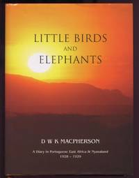 Little Birds and Elephants: The Diary and Short Stories of David Macpherson\'s Wanderings in Portuguese East Africa and Nyasaland 1928-1929