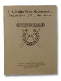 U.S. Marine Corps Marksmanship Badges from 1912 to the Present (Marine Corps Museum Monograph Series)